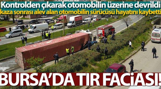 Bursa'da tır faciası
