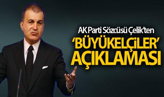 AK Parti sözcüsü Ömer Çelik'ten 'Büyükelçiler' açıklaması!